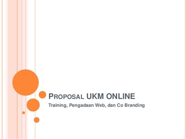 PROPOSAL UKM ONLINE Training, Pengadaan Web, dan Co Branding
