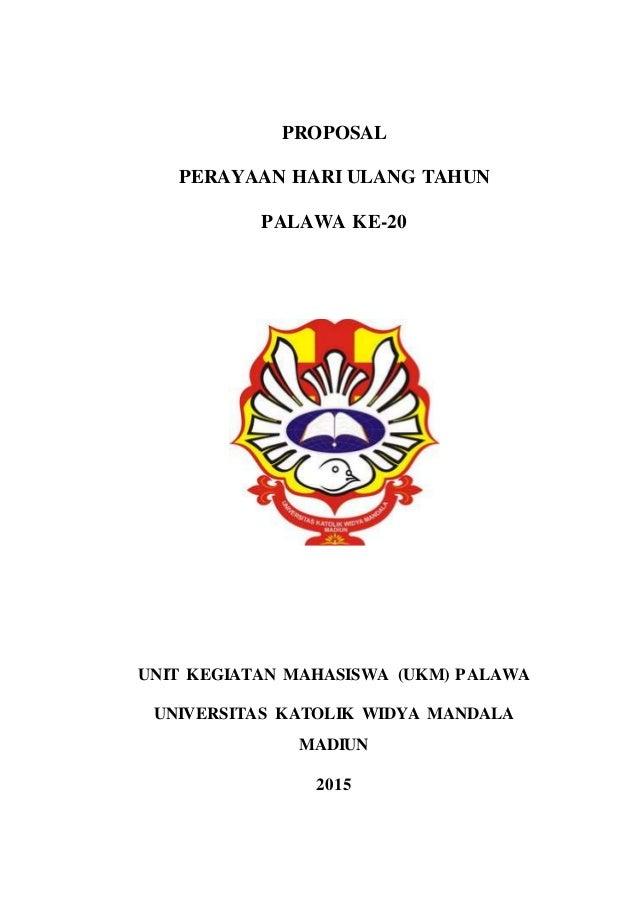 PROPOSAL PERAYAAN HARI ULANG TAHUN PALAWA KE-20 UNIT KEGIATAN MAHASISWA (UKM) PALAWA UNIVERSITAS KATOLIK WIDYA MANDALA MAD...