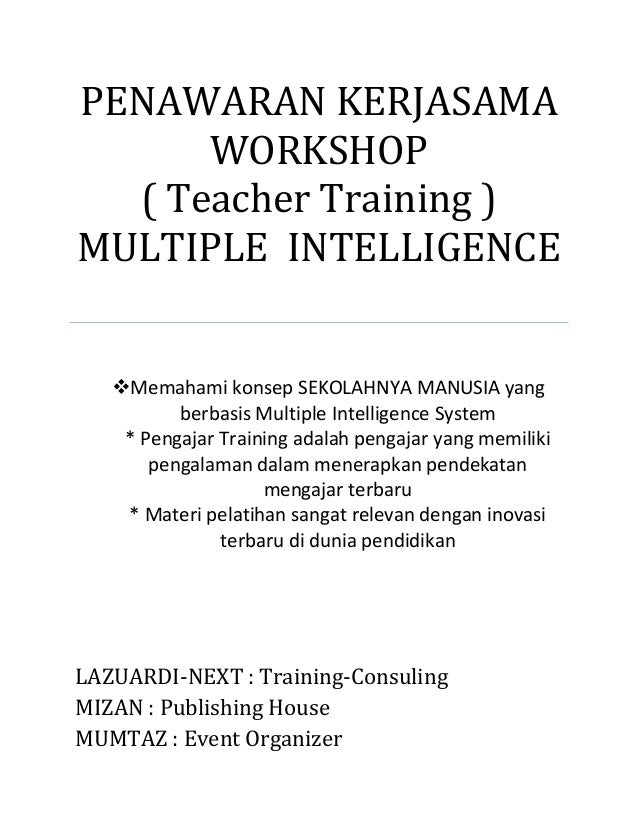 PENAWARAN KERJASAMA WORKSHOP ( Teacher Training ) MULTIPLE INTELLIGENCE Memahami konsep SEKOLAHNYA MANUSIA yang berbasis ...