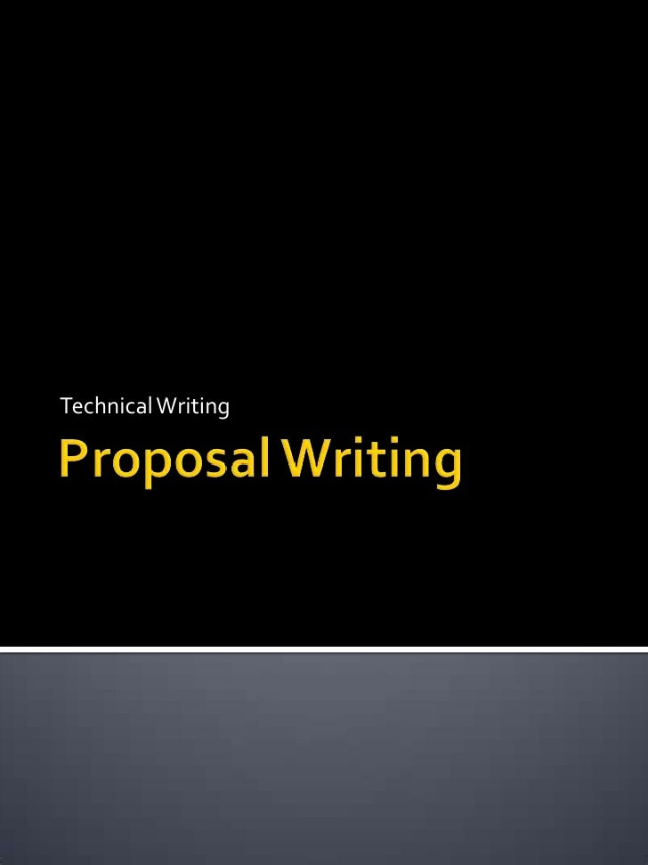 writing technical proposal Also, if you are taking a technical writing course it's easy to get confused about proposals, or at least the type of proposal you'll be writing here.