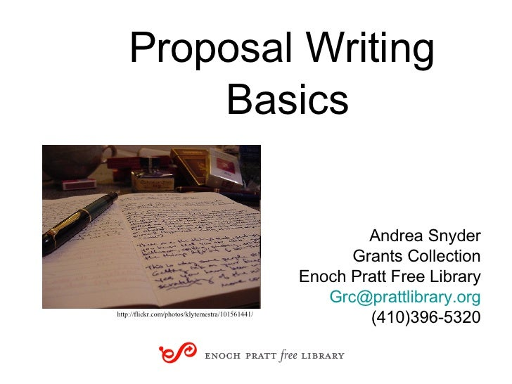 Proposal Writing  Basics Andrea Snyder Grants Collection Enoch Pratt Free Library [email_address] (410)396-5320 http://fli...