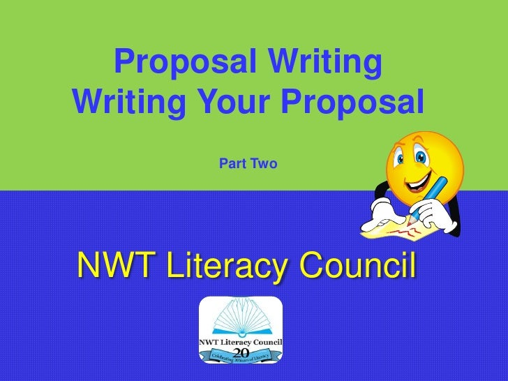 Proposal Writing<br />Writing Your Proposal <br />Part Two<br />NWT Literacy Council<br />