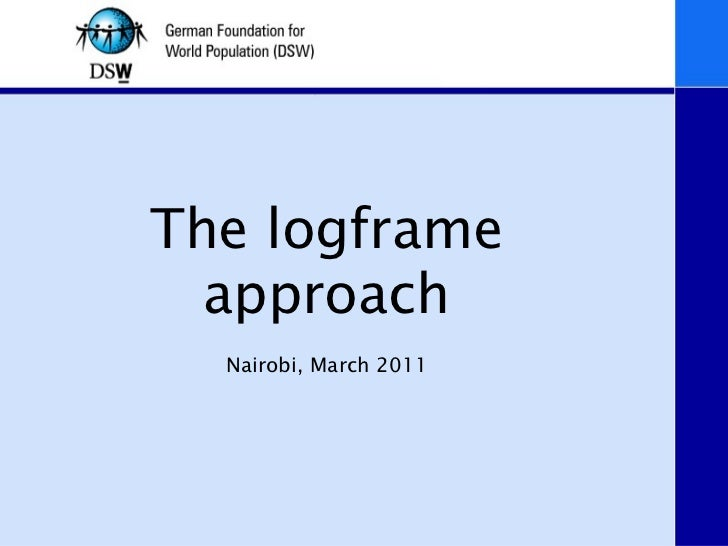 The logframe approach Nairobi, March 2011
