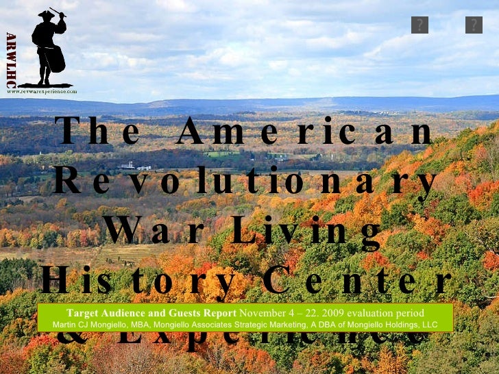 The American Revolutionary War Living History Center & Experience Target Audience and Guests Report  November 4 – 22. 2009...