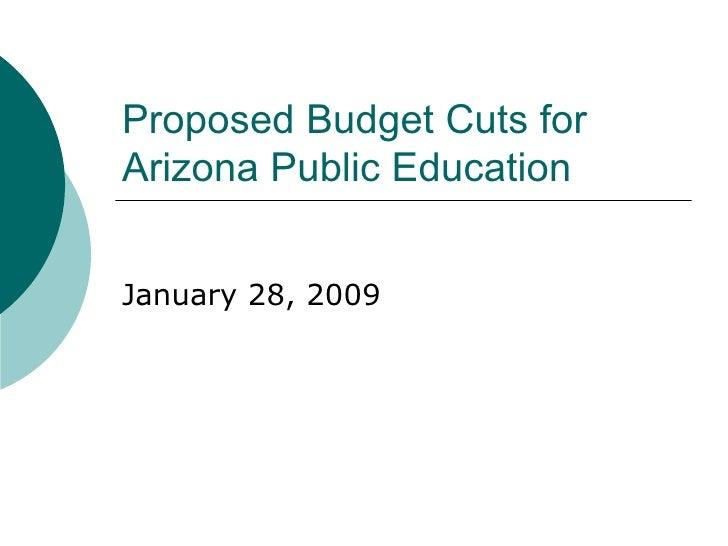 Proposed Budget Cuts for Arizona Public Education January 28, 2009