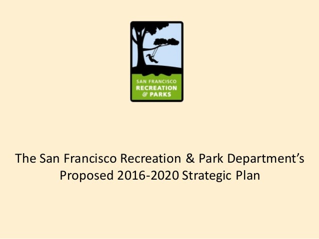The San Francisco Recreation & Park Department's Proposed 2016-2020 Strategic Plan
