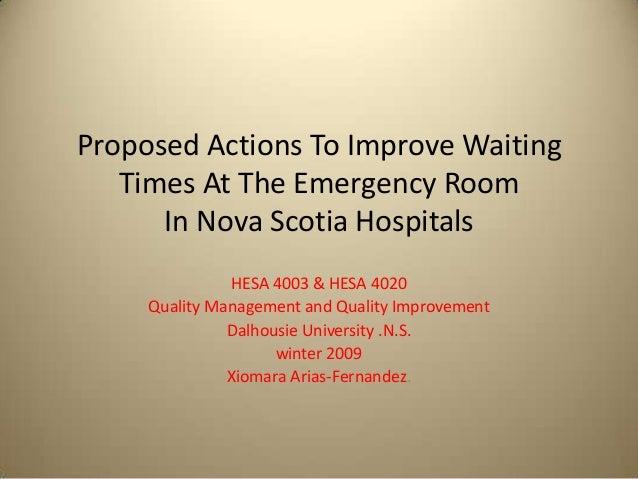 Proposed Actions To Improve WaitingTimes At The Emergency RoomIn Nova Scotia HospitalsHESA 4003 & HESA 4020Quality Managem...