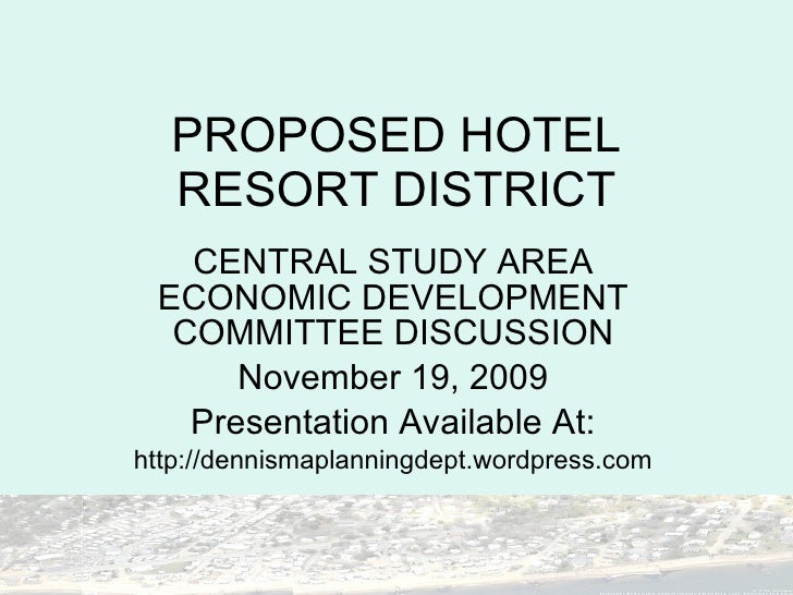 PROPOSED HOTEL RESORT DISTRICT CENTRAL STUDY AREA ECONOMIC DEVELOPMENT COMMITTEE DISCUSSION November 19, 2009 Presentation...