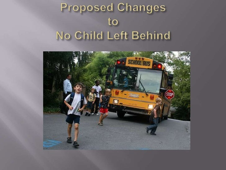 Proposed ChangestoNo Child Left Behind<br />