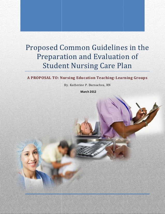 Proposed Common Guidelines in the   Preparation and Evaluation of    Student Nursing Care PlanA PROPOSAL TO: Nursing Educa...