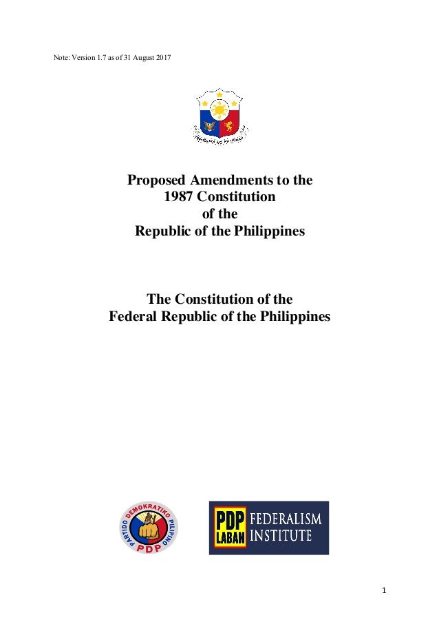1	 Note: Version 1.7 as of 31 August 2017 Proposed Amendments to the 1987 Constitution of the Republic of the Philippines ...