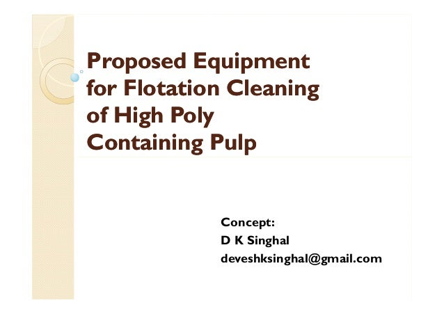 Proposed EquipmentProposed Equipment for Flotation Cleaningfor Flotation Cleaning of High Polyof High Poly Containing Pulp...