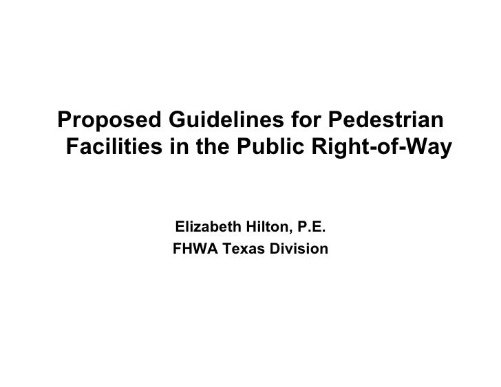 Proposed Guidelines for Pedestrian Facilities in the Public Right-of-Way           Elizabeth Hilton, P.E.           FHWA T...