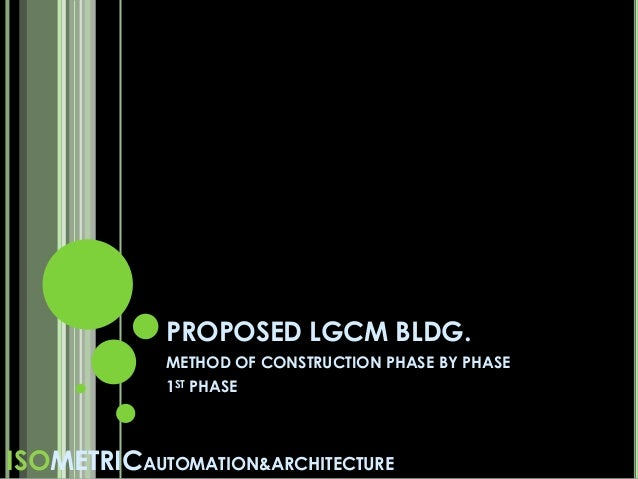 PROPOSED LGCM BLDG. METHOD OF CONSTRUCTION PHASE BY PHASE 1ST PHASE ISOMETRICAUTOMATION&ARCHITECTURE