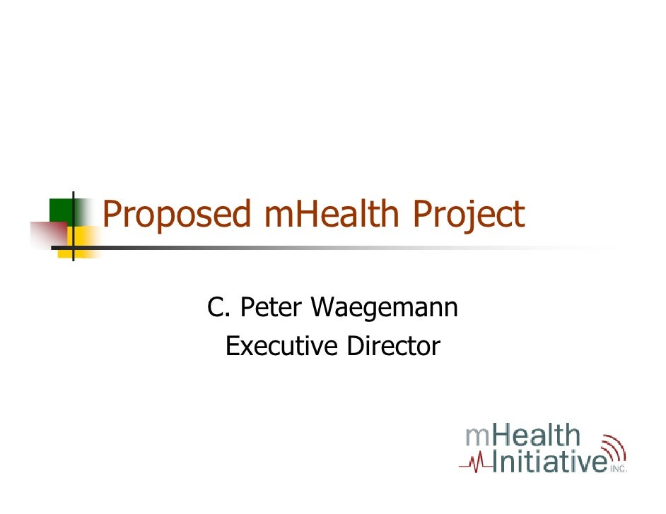 Proposed mHealth Project       C. Peter Waegemann       Executive Director