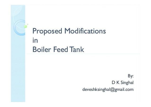 Proposed ModificationsProposed Modifications inin Boiler Feed TankBoiler Feed TankBoiler Feed TankBoiler Feed Tank By: D K...