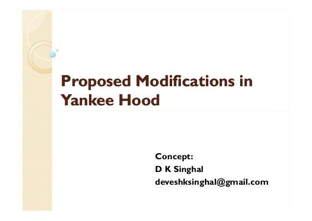 Proposed Modifications inProposed Modifications in Yankee HoodYankee Hood Concept: D K Singhal deveshksinghal@gmail.com