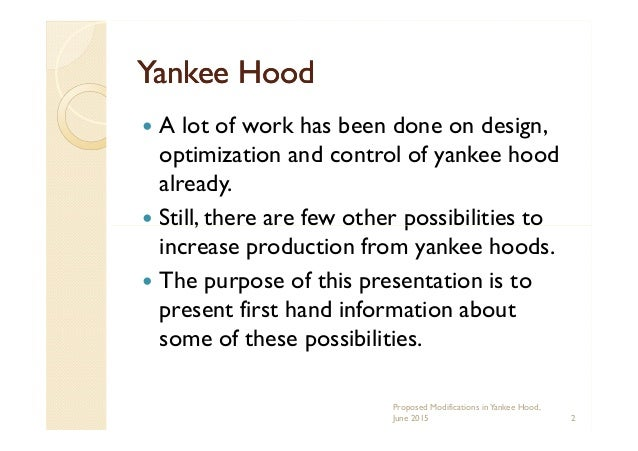 Yankee HoodYankee Hood A lot of work has been done on design, optimization and control of yankee hood already. Still, ther...
