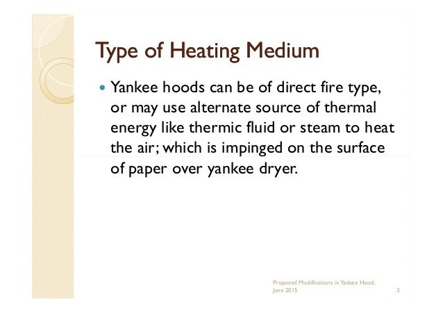 Type of Heating MediumType of Heating Medium Yankee hoods can be of direct fire type, or may use alternate source of therm...