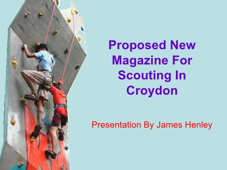 Proposed New   Magazine For    Scouting In      CroydonPresentation By James Henley