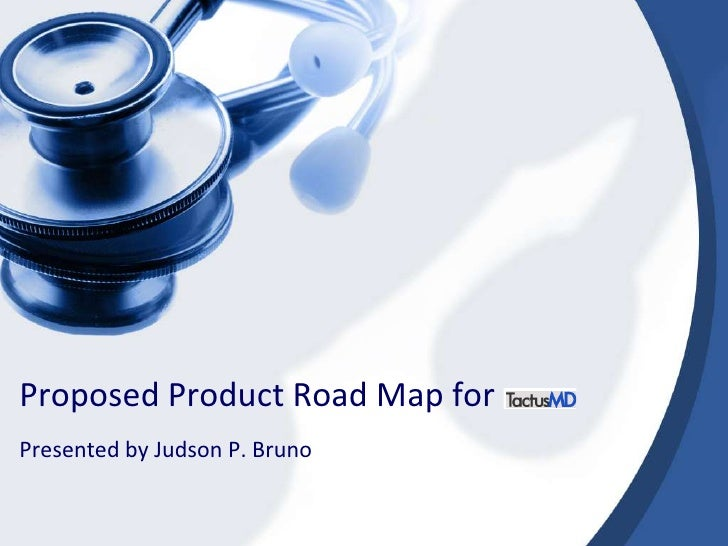 Proposed Product Road Map for	<br />Presented by Judson P. Bruno<br />