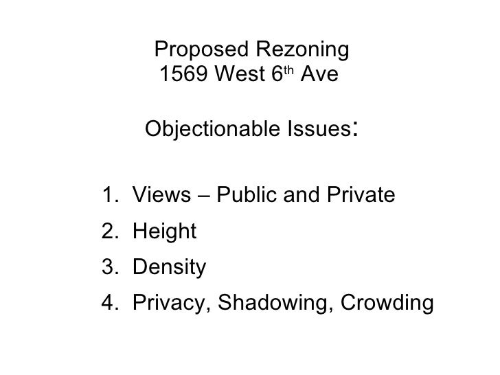 Proposed Rezoning 1569 West 6 th  Ave  Objectionable Issues : <ul><li>1.  Views – Public and Private </li></ul><ul><li>2. ...