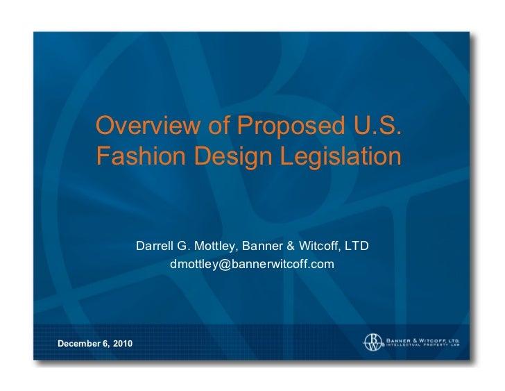 Overview of Proposed U.S.       Fashion Design Legislation                   Darrell G. Mottley, Banner & Witcoff, LTD    ...