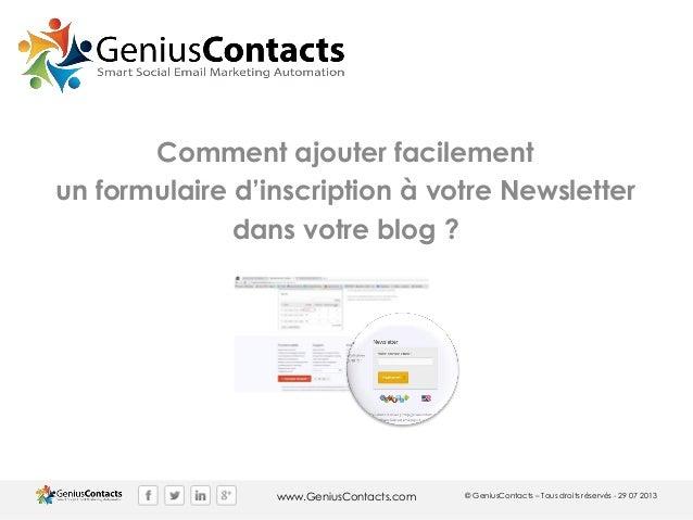 www.GeniusContacts.com © GeniusContacts – Tous droits réservés - 29 07 2013 Comment ajouter facilement un formulaire d'ins...