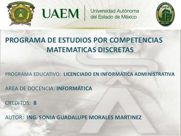 PROGRAMA DE ESTUDIOS POR COMPETENCIAS  MATEMATICAS DISCRETAS  PROGRAMA EDUCATIVO: LICENCIADO EN INFORMÁTICA ADMINISTRATIVA...