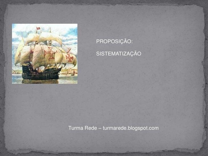 PROPOSIÇÃO:<br />SISTEMATIZAÇÃO<br />Turma Rede – turmarede.blogspot.com<br />