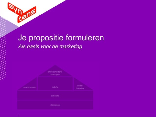 Je propositie formuleren Als basis voor de marketing