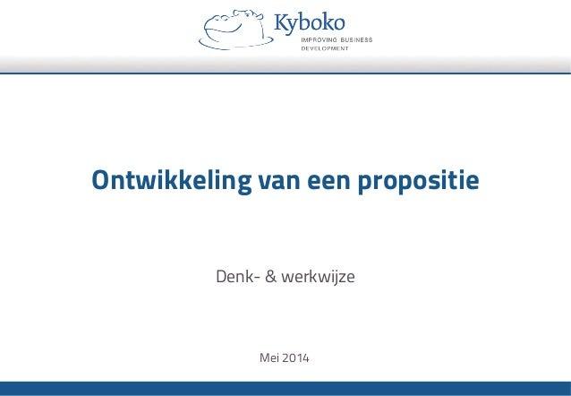 Ontwikkeling van een propositie Denk- & werkwijze Mei 2014
