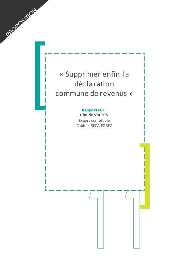 «  Supprimer  enfin  l a   déc lara1on   commune  de  r evenus  »   Rappo rteur  :   Claude  STARON...