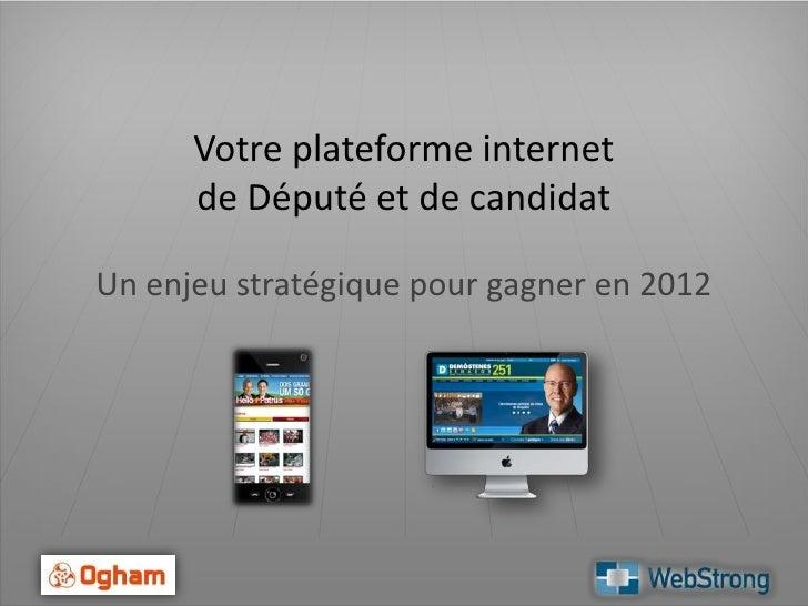 Votre plateforme internet de Député et de candidat<br />Un enjeu stratégique pour gagner en 2012<br />