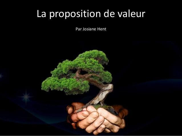 La proposition de valeur Par Josiane Hent