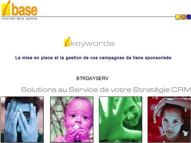 La mise en place et la gestion de vos campagnes de liens sponsorisés                          BTRDAYSERV