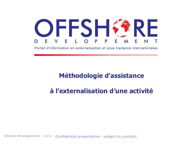 Offshore Developpement © 2014 Confidential presentation – subject to contract Méthodologie d'assistance à l'externalisatio...