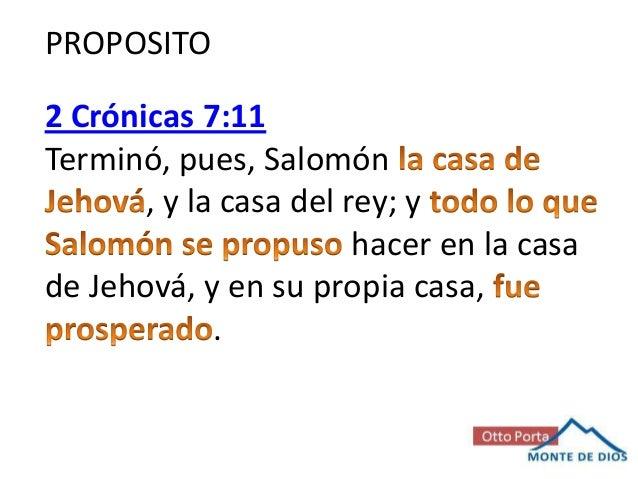 PROPOSITO 2 Crónicas 7:11 Terminó, pues, Salomón , y la casa del rey; y hacer en la casa de Jehová, y en su propia casa, .