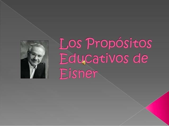  Según Eisner uno de los propósitos de la educación es enseñar para el mercado, en otras palabras los individuos son educ...