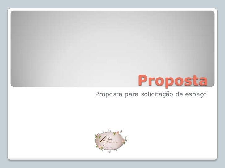 Proposta<br />Proposta para solicitação de espaço<br />