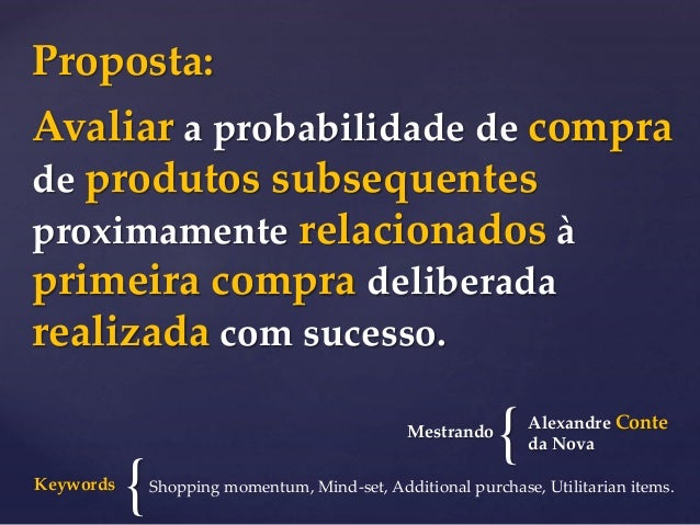 Avaliar a probabilidade de compra de produtos subsequentes proximamente relacionados à primeira compra deliberada realizad...