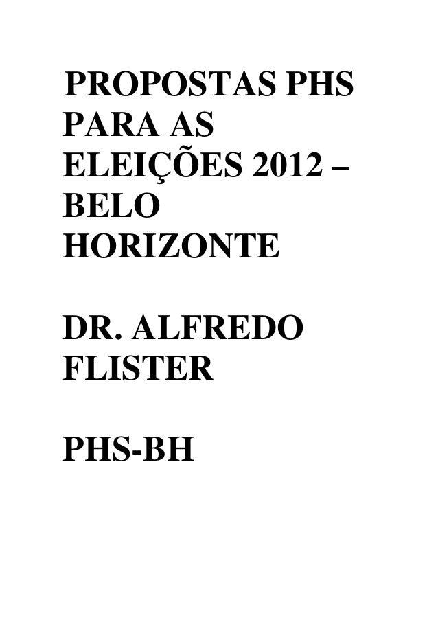 PROPOSTAS PHS PARA AS ELEIÇÕES 2012 – BELO HORIZONTE DR. ALFREDO FLISTER PHS-BH