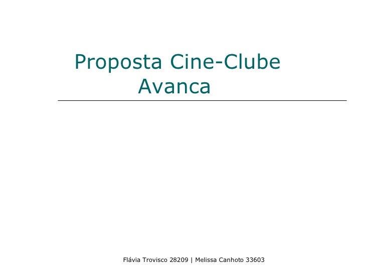 Proposta Cine-Clube Avanca   Flávia Trovisco 28209 | Melissa Canhoto 33603