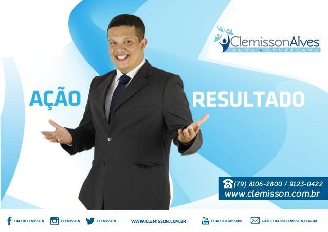 COACHCLEMISSON CLEMISSONCLEMISSON WWW.CLEMISSON.COM.BR COACHCLEMISSON PALESTRAS@CLEMISSON.COM.BR (79) 8106-2800 / 9123-042...