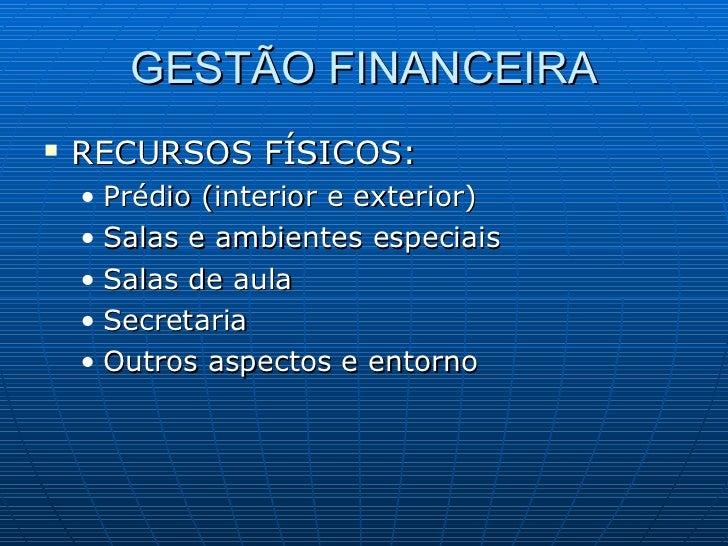 GESTÃO FINANCEIRA <ul><li>RECURSOS FÍSICOS: </li></ul><ul><ul><li>Prédio (interior e exterior) </li></ul></ul><ul><ul><li>...
