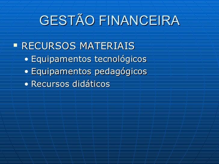 GESTÃO FINANCEIRA <ul><li>RECURSOS MATERIAIS </li></ul><ul><ul><li>Equipamentos tecnológicos </li></ul></ul><ul><ul><li>Eq...