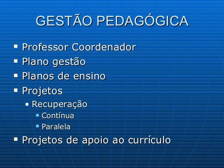 GESTÃO PEDAGÓGICA <ul><li>Professor Coordenador </li></ul><ul><li>Plano gestão </li></ul><ul><li>Planos de ensino </li></u...