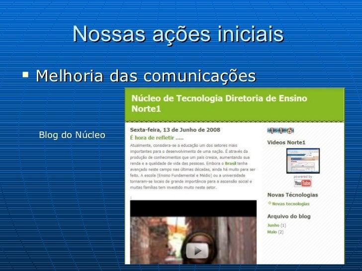 Nossas ações iniciais  <ul><li>Melhoria das comunicações </li></ul>Blog do Núcleo
