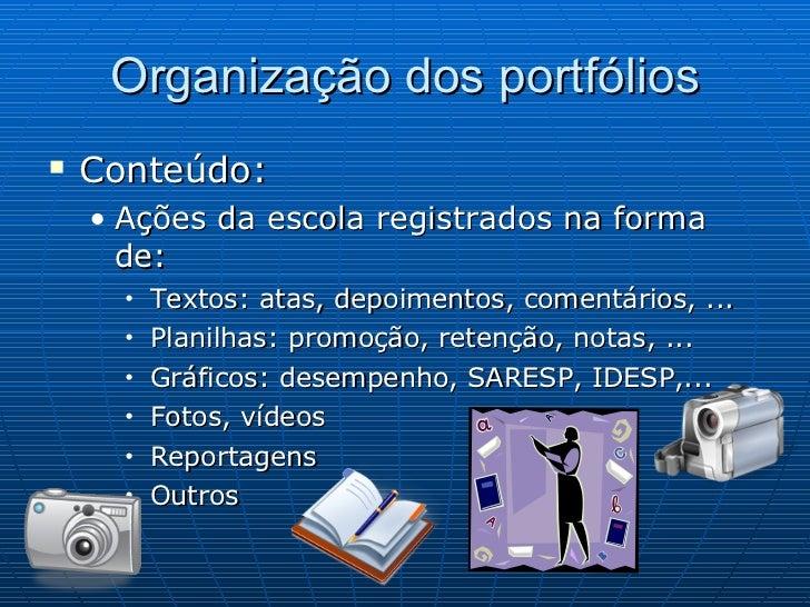 Organização dos portfólios <ul><li>Conteúdo: </li></ul><ul><ul><li>Ações da escola registrados na forma de: </li></ul></ul...