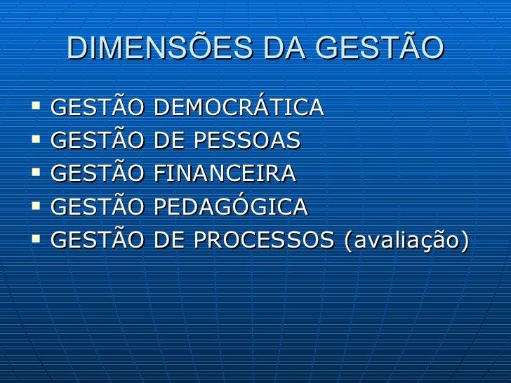 DIMENSÕES DA GESTÃO <ul><li>GESTÃO DEMOCRÁTICA </li></ul><ul><li>GESTÃO DE PESSOAS </li></ul><ul><li>GESTÃO FINANCEIRA </l...
